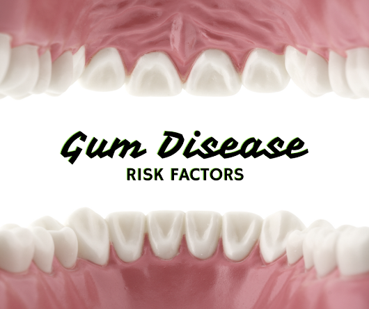 4 Risk Factors of Gum Disease to Discuss with Your Dentist