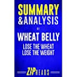 Amazon.com: Summary & Analysis of Wheat Belly: Lose the Wheat, Lose the Weight | A Guide to the Book by William Davis, MD (9781986081245): ZIP Reads: Books
