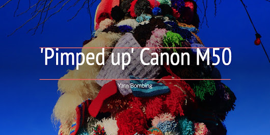 'Pimped up' Canon M50 - Yarn Bombing