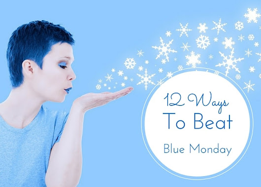 12 Ways To Beat Blue Monday - Mommy Today Magazine