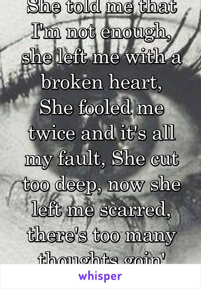 She Told Me That Im Not Enough She Left Me With A Broken Heart