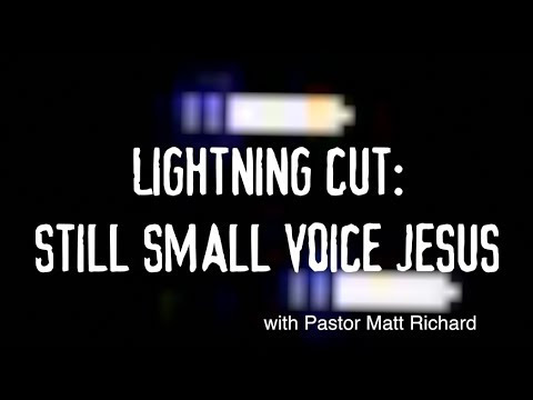 Lightning Cut: Still Small Voice Jesus