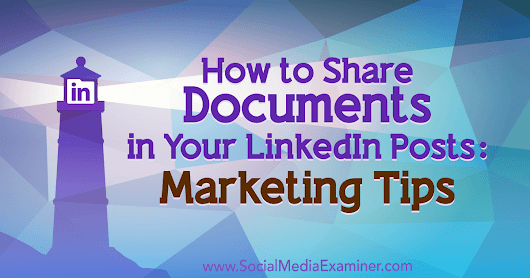 How to Share Documents in Your LinkedIn Posts: Marketing Tips : Social Media Examiner