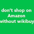 WikiBuy: Don't Shop Amazon Without It!