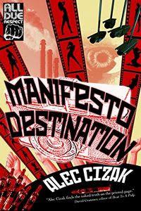 Manifesto Destination by Alec Cizak