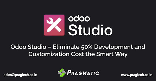 Odoo Studio – Eliminate 50% Development and Customization Cost the Smart Way - Pragtech Blogger