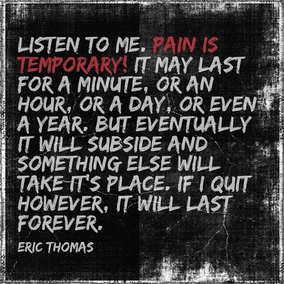Listen To Me Pain Is Temporary It May Last For A Minute Eric