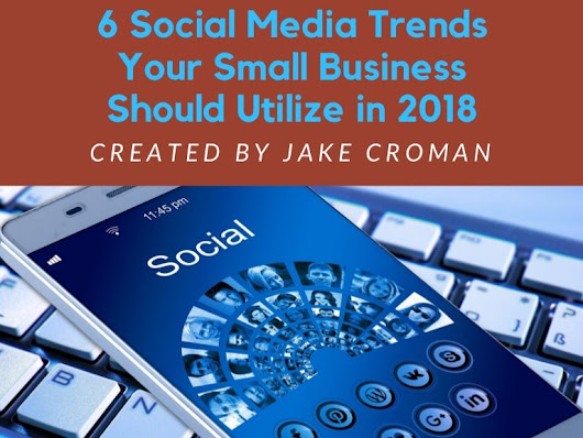 Jake Croman | 6 Social Media Trends Your Small Business Should Utiliz…