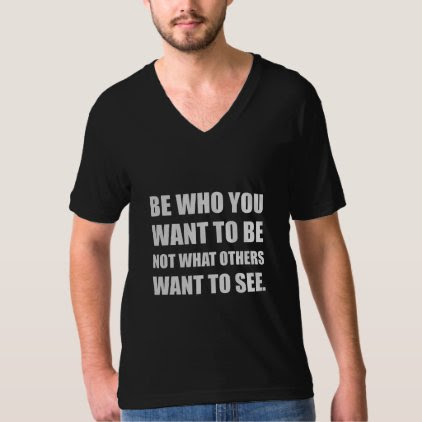 Be Who You Want To Be T-Shirt