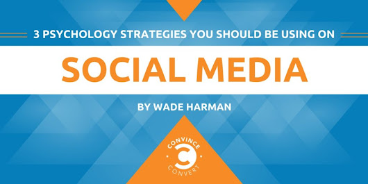 3 Psychology Strategies You Should Be Using on Social Media | Convince and Convert: Social Media Consulting and Content Marketing Consulting