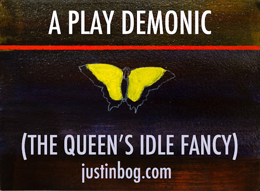 A Play Demonic (The Queen's Idle Fancy): #Horror Story Part 31 - Justin Bog