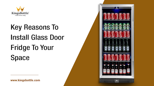 Key Reasons To Install Glass Door Fridge To Your Space