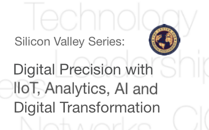 Silicon Valley Series: Digital Precision with IIoT, Analytics, AI and Digital Transformation by Kevin Benedict, Futurist, Center for Digital Intelligence