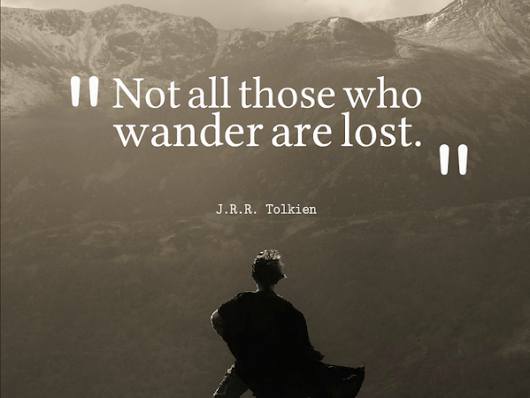 "Tim Fargo on Twitter: ""Not all those who wander are lost. - J.R.R. Tolkien #quote via @MarshaCollier """