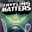 Tryfling Matters (There Goes the Galaxy) (Volume 3): Jenn Thorson, Dave White: 9780983804567: Amazon.com: Books