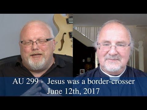 Anglican Unscripted #299 – Jesus was a Border-Crosser too