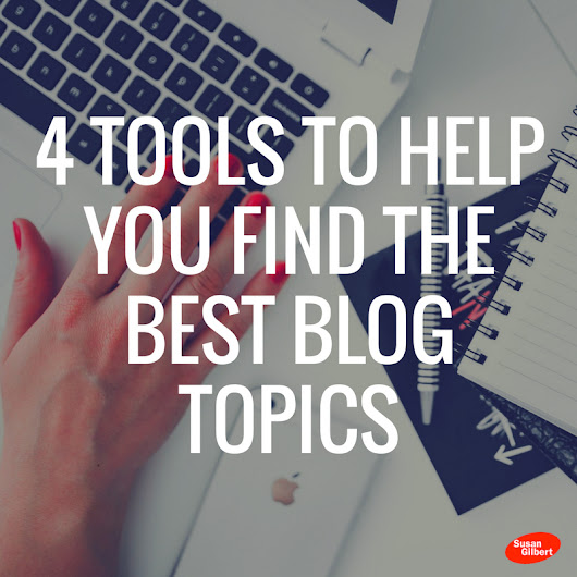 4 Tools to Help You Find the Best Blog Topics