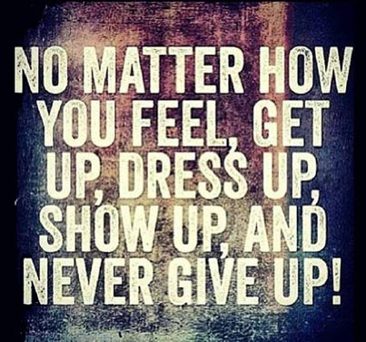 Inspirational Picture Quote No Matter How You Feel Get Up Dress