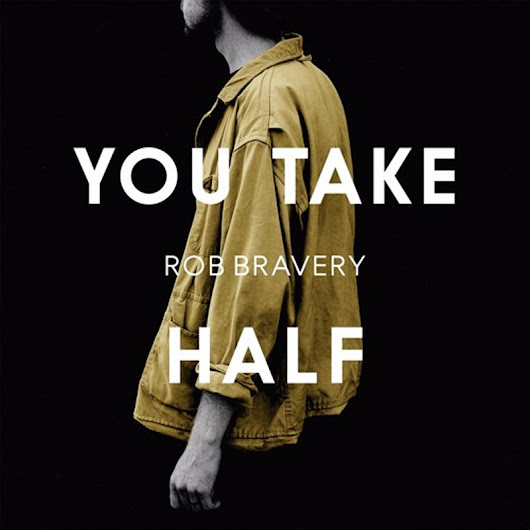 Rob Bravery - You Take Half | The Blue Walrus