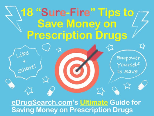 "18 ""Sure-Fire"" Tips to Save Money on Prescription Drugs"