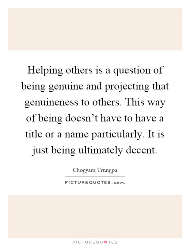 Helping Others Is A Question Of Being Genuine And Projecting