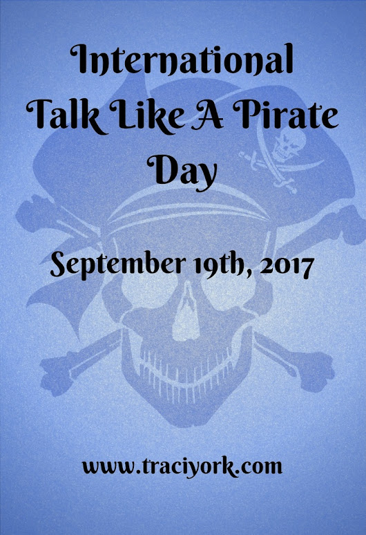 Babble like a Buccaneer! September 19th be Talk Like A Pirate Day! - Traci York