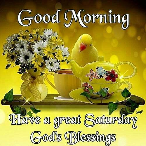 Good Morning Have A Great Saturday Gods Blessings Pictures Photos