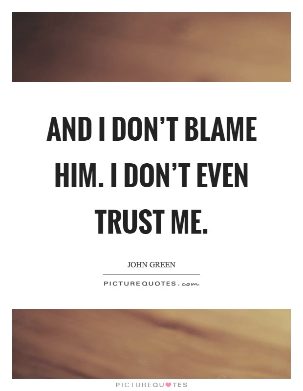 And I Dont Blame Him I Dont Even Trust Me Picture Quotes
