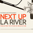 Next Up: LA River - Curating Los Angeles