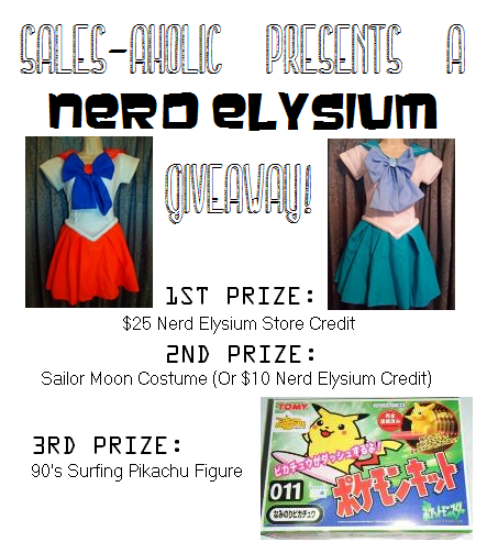 I'm excited to announce that Sales-aholic has teamed up with Nerd Elysium, the newly opened store dedicated vintage anime merchandise. There will be 3 different winners for this giveaway! The 1st prize winner will be able to enjoy $25 to spend at Nerd Elysium. The 2nd winner will win their choice of a Sailor Moon costume or $10 store credit. And lastly, the 3rd prize is a vintage 90's surfing Pikachu Figure.  To enter, head to the giveaway app on the Sales-aholic Facebook page or below this post here (You'll have to click on the post to see the widget because it isn't visible in the Tumblr dashboard):   This exclusive Nerd Elysium giveaway will end on January 12, 2014 at 11:59pm eastern time. Then I'll proudly announce the lucky 3 winners. Good luck everyone :)