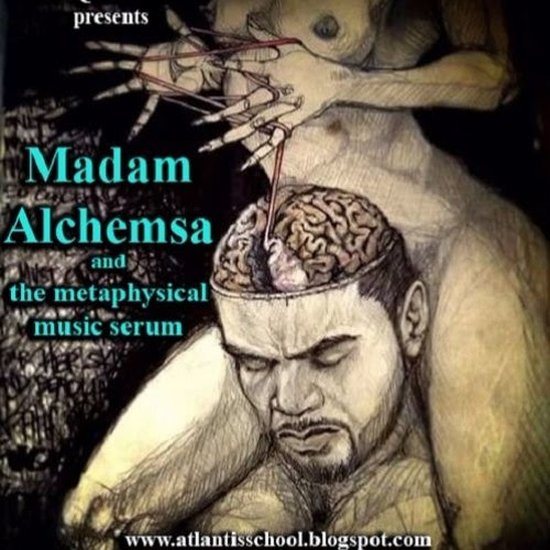 Madam Alchemsa and the Metaphysical Music Serum by Atlantis Build Talk Radio