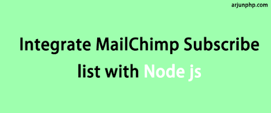 How to Build and integrate MailChimp Subscribe list with Node js - ArjunPHP.com
