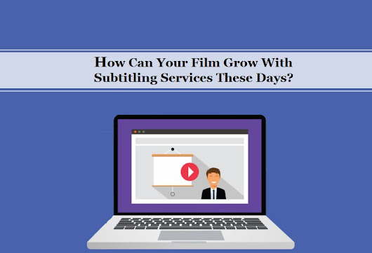 How Can Your Film Grow With Subtitling Services These Days?