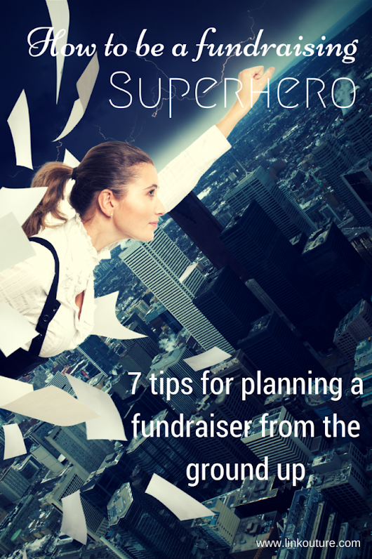 How to harness your powers for good and plan a fundraiser from the ground up - Linkouture