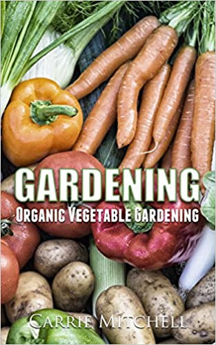 Gardening: Organic Vegetable Gardening: The Permaculture Guide to Your Organic Vegetable Garden (horticulture, permaculture, mini farming, gardening, ... gardening, perennial vegetables Book 2)