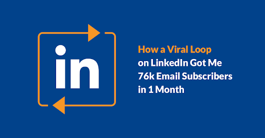 How a Viral Loop on LinkedIn Got Me 76k Email Subscribers in 1 Month