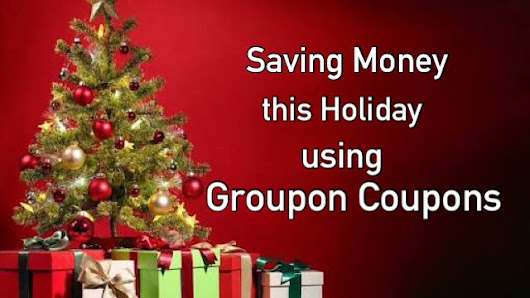 Saving money this Holiday using Groupon Coupons