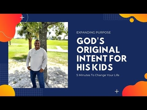 God's Original Intent For His Kids: 5 Minutes To Change Your Life |💦