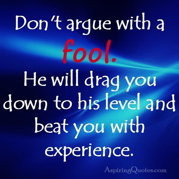 Dont Argue With A Fool Aspiring Quotes