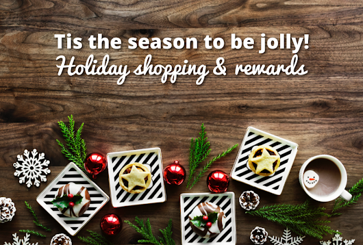Tis the season to be jolly! Holiday shopping and rewards