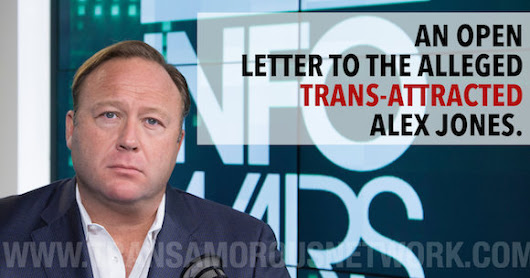 An Open Letter To The Alleged Trans-Attracted Alex Jones