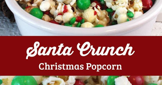 Santa Crunch Popcorn | Crunches, Popcorn and Christmas Party Food