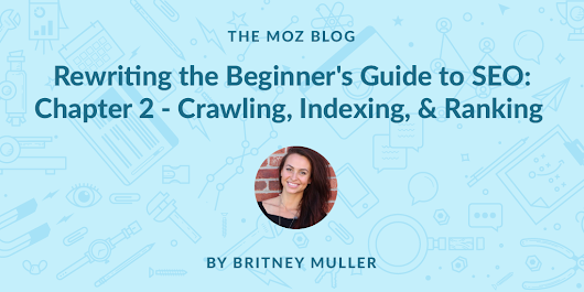 Rewriting the Beginner's Guide to SEO, Chapter 2: Crawling, Indexing, and Ranking