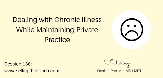 Session 166: Dealing with Chronic Illness While Maintaining Private Practice with Daniela Paolone, MS,LMFT