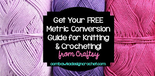 Get your Free Metric Conversion Guide for Crocheting! Oombawka Design Crochet