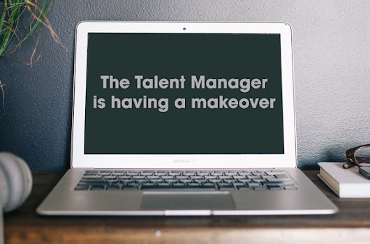 The Talent Manager is having a makeover... and we'd like you to be part of it