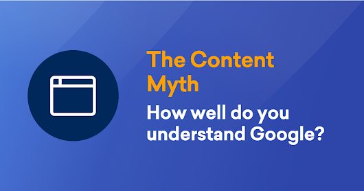 How well do you understand Google? - The Content Myth - SISTRIX