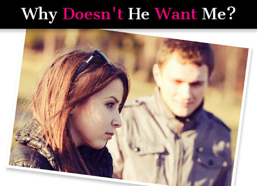 Why Doesn't He Want Me? (If He Doesn't Want You, Read This Now…)