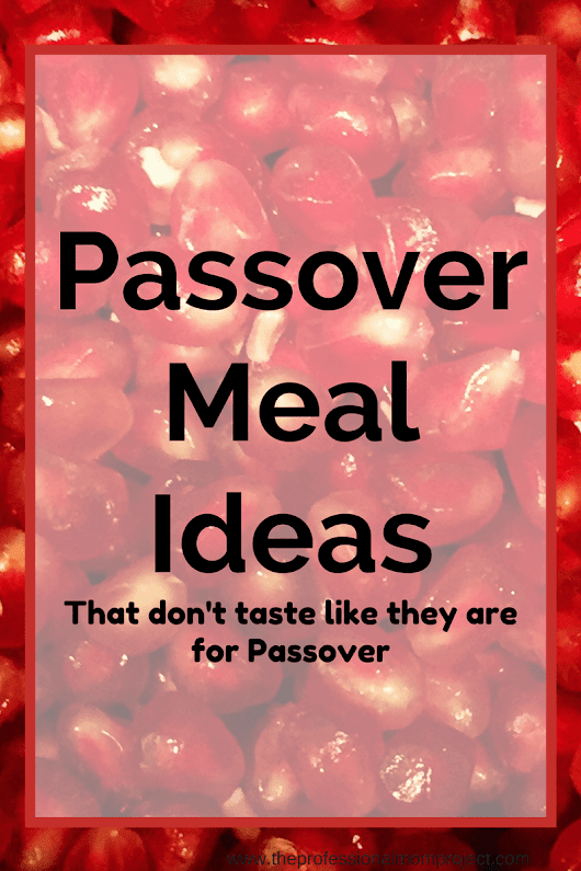 Passover Meal Ideas (that don't taste like they are for Passover) - The Professional Mom Project