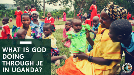 What is God doing through JE in Uganda?